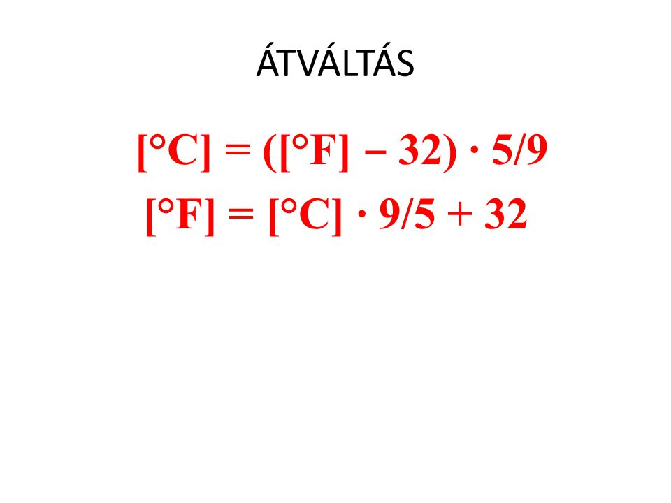 [°C] = ([°F] ‒ 32) · 5/9 [°F] = [°C] · 9/5 + 32
